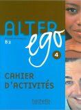 Alter Ego 4 B2 Cahier d´activités - Annie Berthet