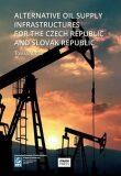 Alternative Oil Supply Infrastructures for the Czech Republic and Slovak Republic - Tomáš Vlček