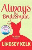 Always the Bridesmaid - Lindsey Kelková