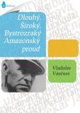 Amazonský proud / Dlouhý, Široký, Bystrozraký - Vladislav Vančura