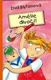 Amélie divočí! - Enid Blyton