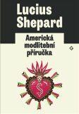 Americká modlitební příručka - Lucius Shepard, Eva Horská