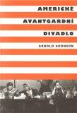 Americké avantgardní divadlo - Arnold Aronson