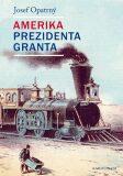 Amerika prezidenta Granta - Josef Opatrný