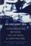An Uncanny Era: Conversations Between Vaclav Havel and Adam Michnik - Václav Havel, Adam Michnik