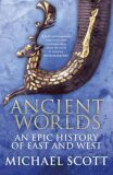 Ancient Worlds: An Epic History of East and West - Michael Scott