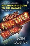 And Another Thing ...: Douglas Adams´ Hitchhiker´s Guide to the Galaxy: Part Six of Three (Hitchhikers Guide Book 6) - Eoin Colfer