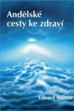 Andělské cesty ke zdraví - Eduard Martin