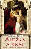 Anežka a král - Jediná láska Přemysla Otakara II. - Jaroslava Černá