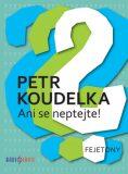 Ani se neptejte! - Petr Koudelka