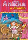Anička a divadlo - Ivana Peroutková, ...