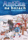 Anička na horách - Ivana Peroutková, ...