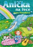 Anička na řece - Ivana Peroutková