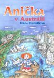 Anička v Austrálii - Ivana Peroutková, ...