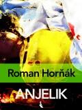 Anjelik - Roman Horňák
