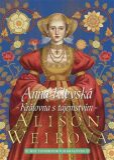 Anna Klevská: Královna s tajemstvím - Alison Weirová
