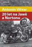 Antonín Vitvar - 20 let na Jawě a Nortonu - Jan Vitvar