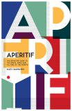 Aperitif: A Spirited Guide to the Drinks, History and Culture of the Aperitif - Hawkings