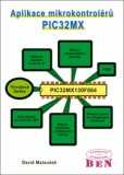 Aplikace mikrokontrolérů PIC32MX - Práce s 32bitovými mikrokontroléry Microchip PIC - David Matoušek