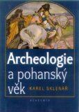 Archeologie a pohanský věk - Karel Sklenář