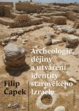 Archeologie, dějiny a utváření identity starověkého Izraele - Filip Čapek