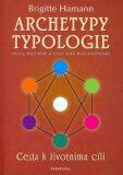 Archetypy typologie - Cesta k životnímu cíli - Brigitte Hamannová