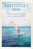 Aristotle's Way: How Ancient Wisdom Can Change Your Life - Edith Hall