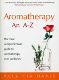 Aromatherapy An A-Z : The most comprehensive guide to aromatherapy ever published - Patricia Davisová