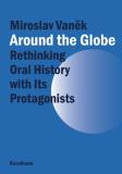 Around the Globe. Rethinking Oral History with Its Protagonists  - Miroslav Vaněk