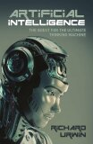 Artificial Intelligence: The Quest for the Ultimate Thinking Machine - Richard Urwin