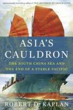 Asia´s Cauldron - The South China Sea and the End of a Stable Pacific - Robert Kaplan