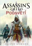 Assassin' s Creed: Podsvětí - Oliver Bowden