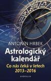 Astrologický kalendář - Co nás čeká v letech 2013 - 2016 - Antonín Hrbek