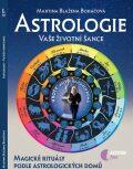 Astrologie vaše životní šance, magické rituály podle astrologických domů - Martina Blažena Boháčová