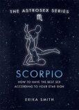 Astrosex: Scorpio - Erika W. Smith