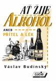 Ať žije alkohol aneb Přítel a lék - Václav Budinský
