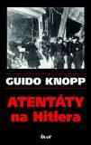Atentáty na Hitlera - Guido Knopp