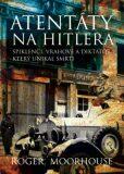 Atentáty na Hitlera - Roger Moorhouse