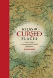 Atlas of Cursed Places - Olivier Le Carrer