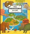 Atlas prehistorie pro děti - Tomáš Tůma, ...