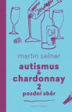Autismus & Chardonnay 2: Pozdní sběr - Martin Selner