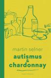Autismus & Chardonnay - Martin Selner