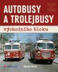 Autobusy a trolejbusy východního bloku 1945-1990 - Martin Harák
