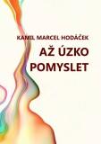 Až úzko pomyslet - Kamil Marcel Hodáček