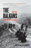 The Balkans : 1804 - 2012: Nationalism, War and the Great Powers - Misha Glenny