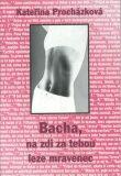 Bacha, na zdi za tebou leze mravenec - Kateřina Procházková