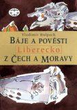 Báje a pověsti z Čech a Moravy - Liberecko - Vladimír Hulpach