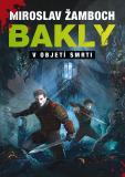 Bakly - V objetí smrti - Miroslav Žamboch