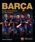 Barca Ilustrovaná história FC Barcelony - Guillem Balague