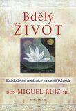 Bdělý život. Každodenní meditace na cestě Toltéků - Don Miguel Ruiz
